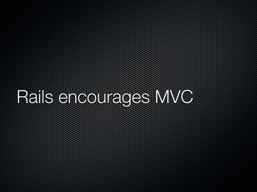 Rails encourages MVC