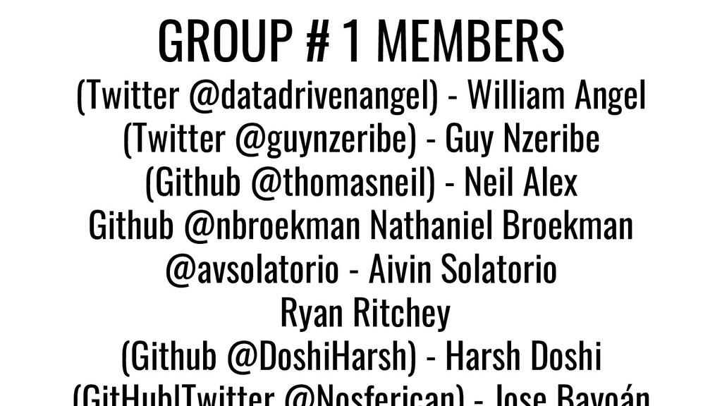 GROUP # 1 MEMBERS (Twitter @datadrivenangel) - ...