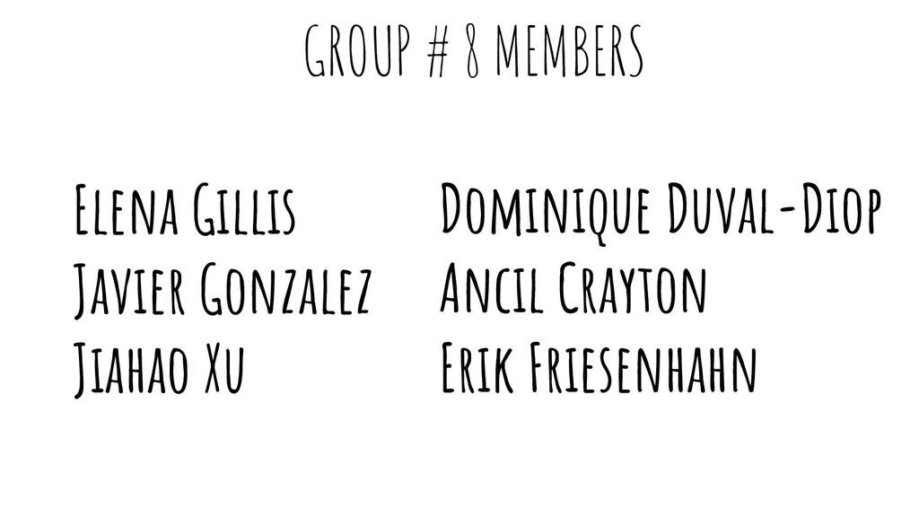 GROUP # 8 MEMBERS Elena Gillis Javier Gonzalez ...