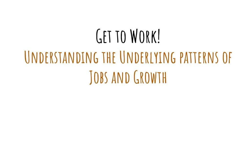 Get to Work! Understanding the Underlying patte...