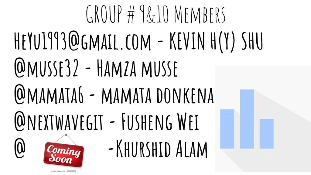 GROUP # 9&10 Members HeYu1993@gmail.com - KEVIN...