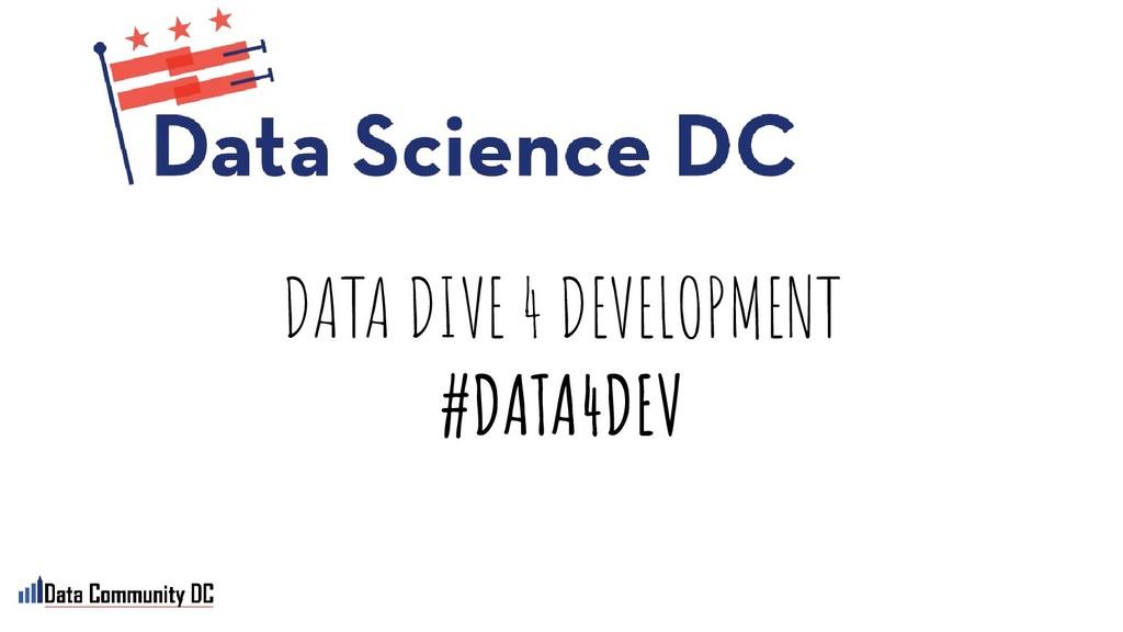 DATA DIVE 4 DEVELOPMENT #DATA4DEV