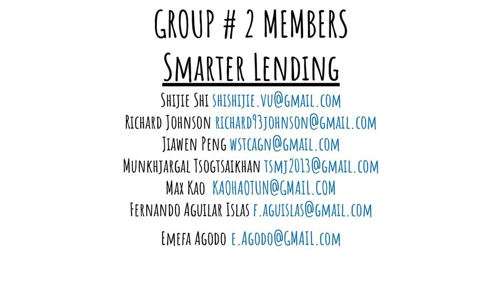 GROUP # 2 MEMBERS Smarter Lending Shijie Shi sh...