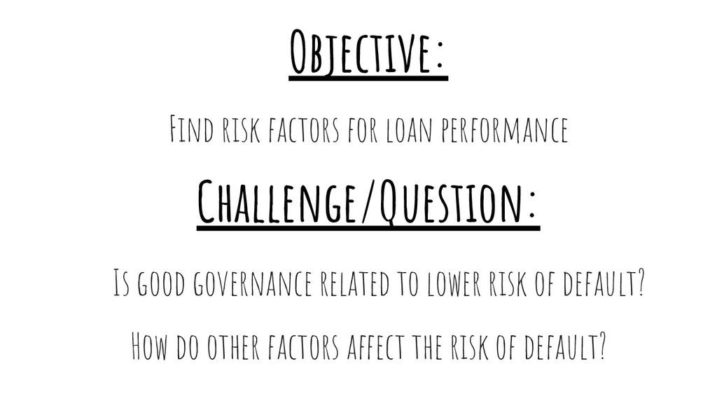 Objective: Find risk factors for loan performan...