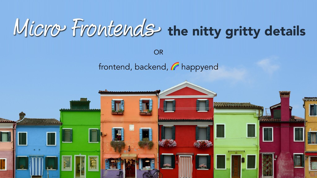 Micro Frontends OR frontend, backend, ! happyen...