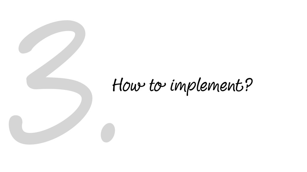 3.How to implement?