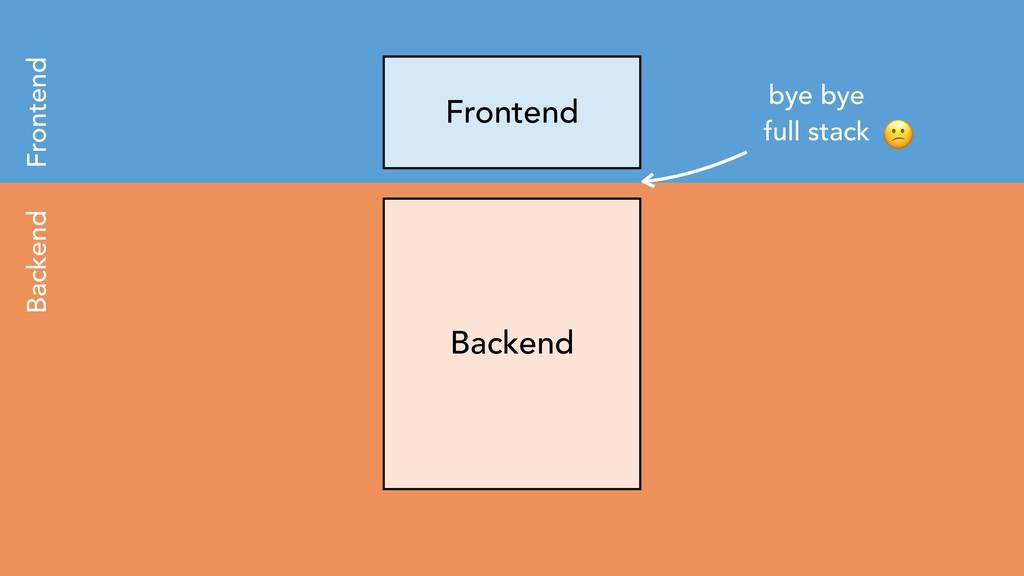 Backend Frontend Backend Frontend bye bye full ...