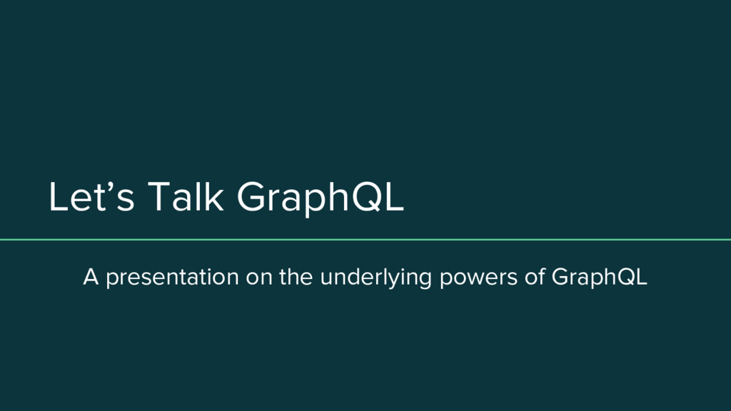 Let's Talk GraphQL A presentation on the underl...