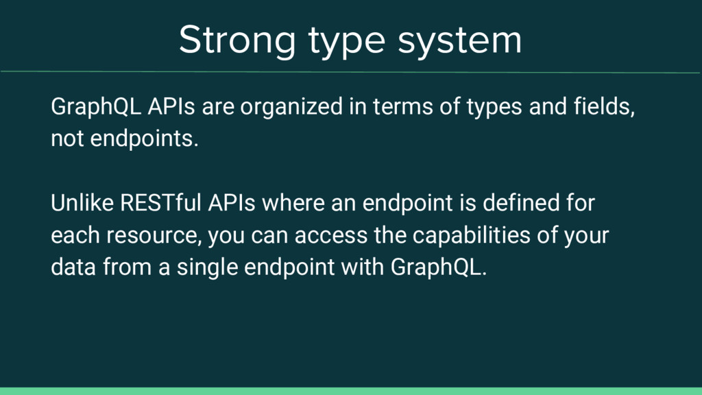 Strong type system GraphQL APIs are organized i...
