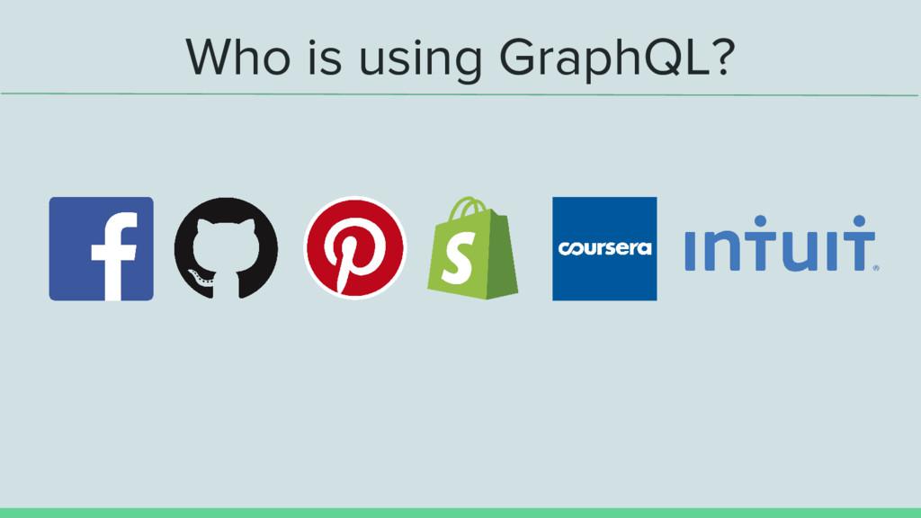 Who is using GraphQL?