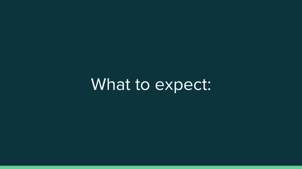 What to expect: