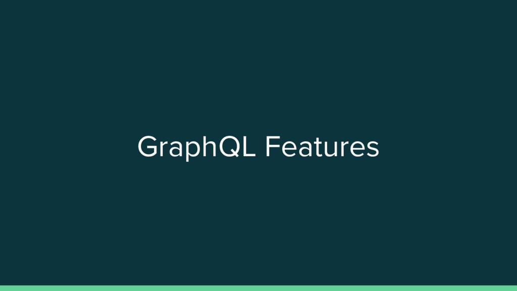 GraphQL Features