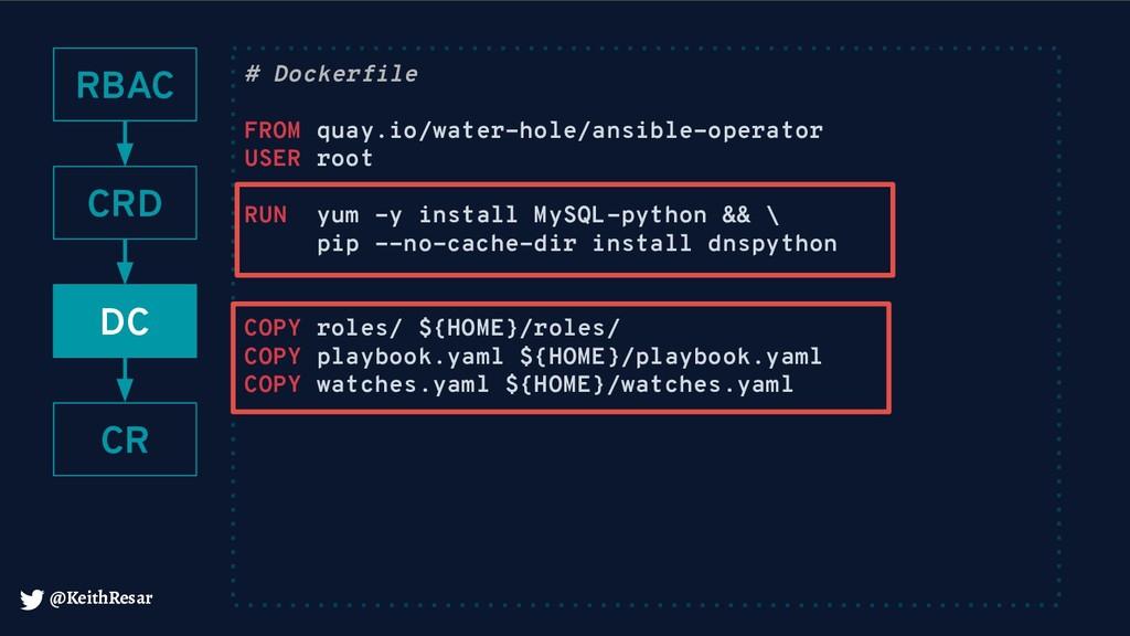 @KeithResar RBAC CRD CR DC # Dockerfile FROM qu...