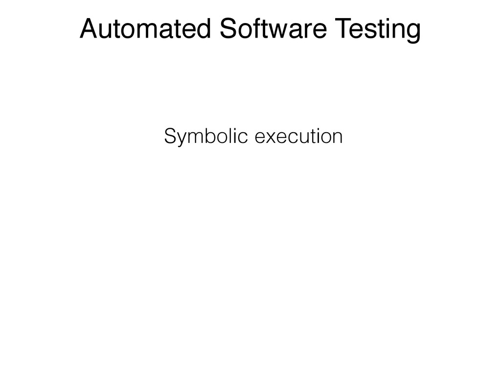 Automated Software Testing Symbolic execution