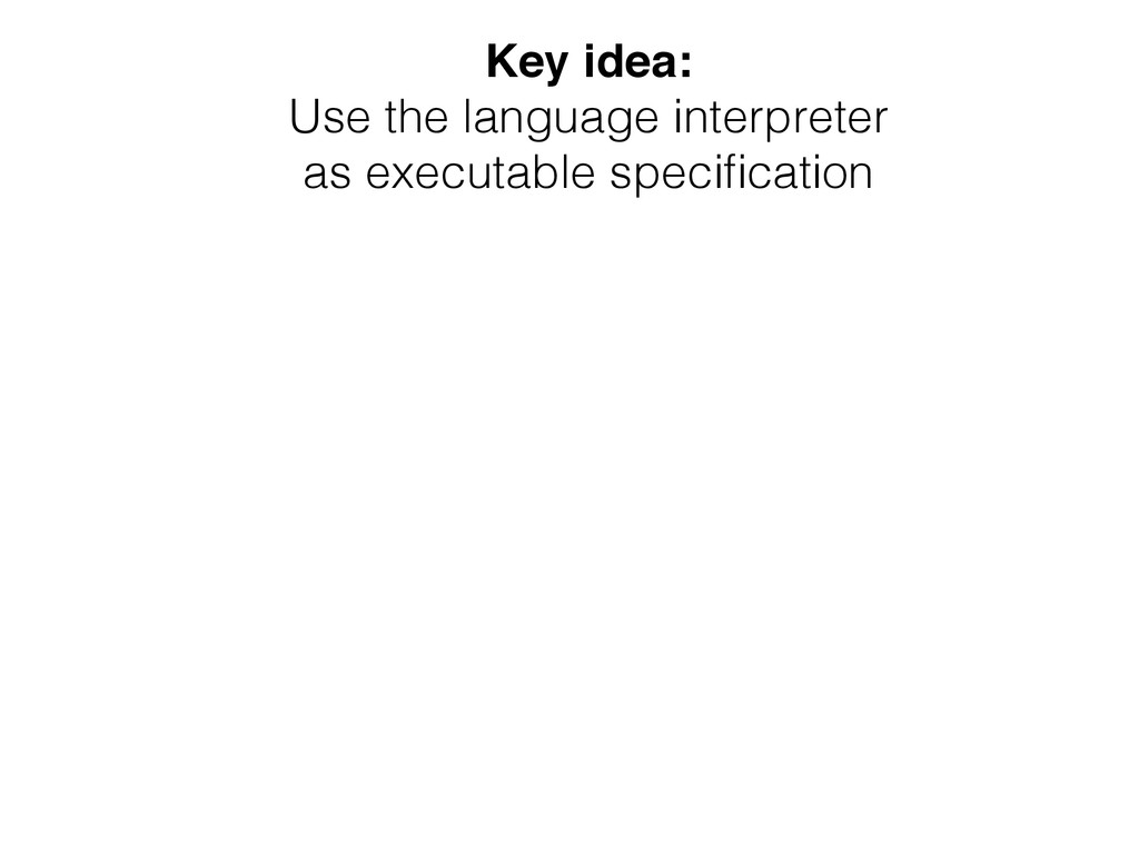 Key idea: Use the language interpreter as execu...