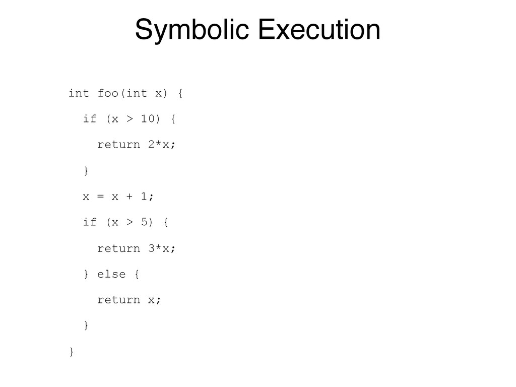 Symbolic Execution int foo(int x) { if (x > 10)...