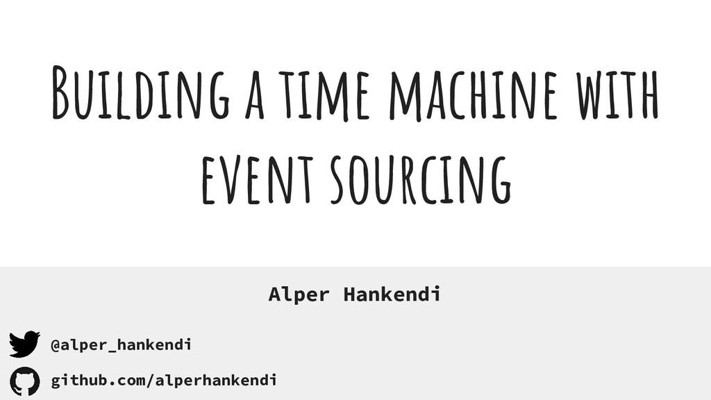 Buildıng a tıme machine with event sourcıng Alp...