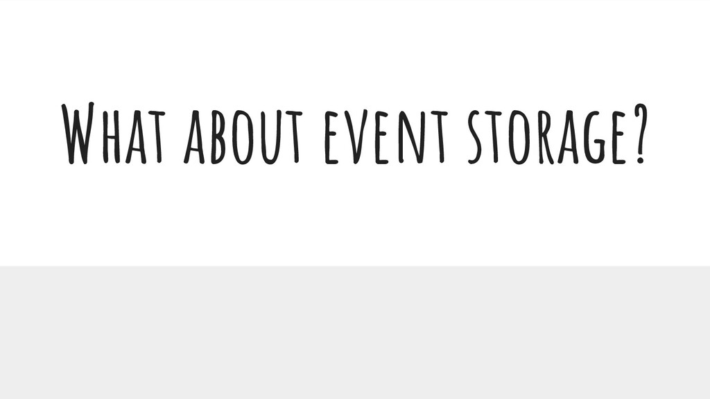 What about event storage?