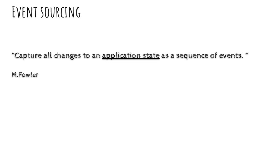 """Event sourcing """"Capture all changes to an appli..."""