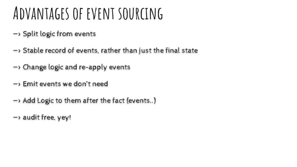 Advantages of event sourcing —> Split logic fro...