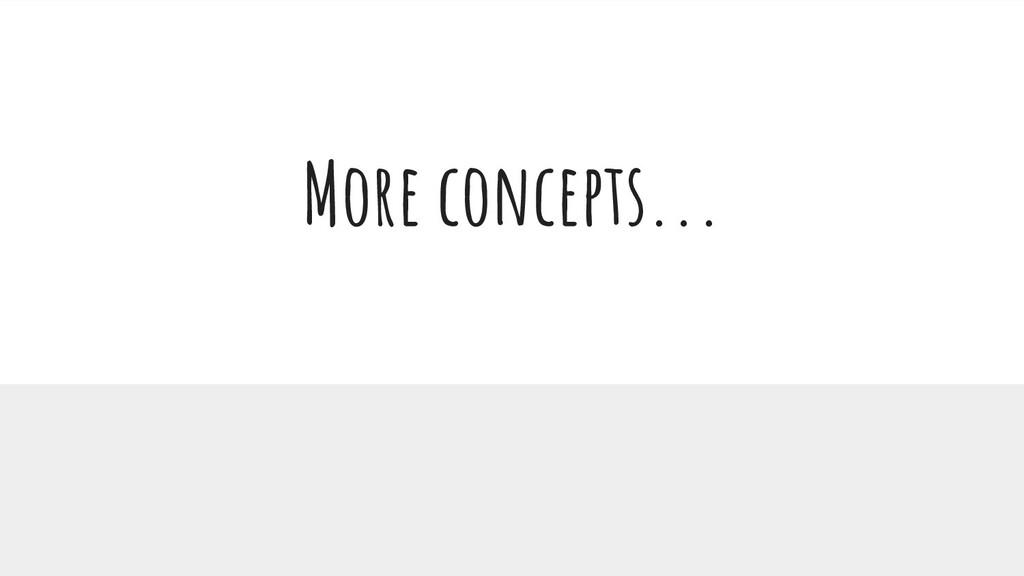More concepts...