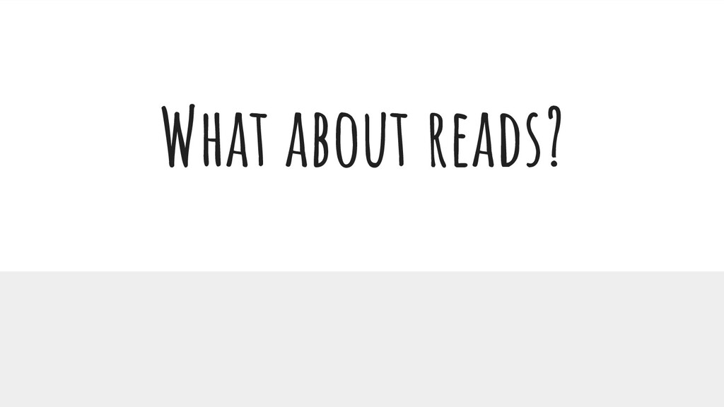 What about reads?