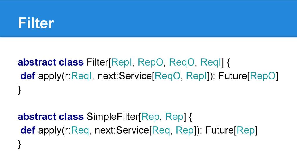 Filter abstract class Filter[RepI, RepO, ReqO, ...