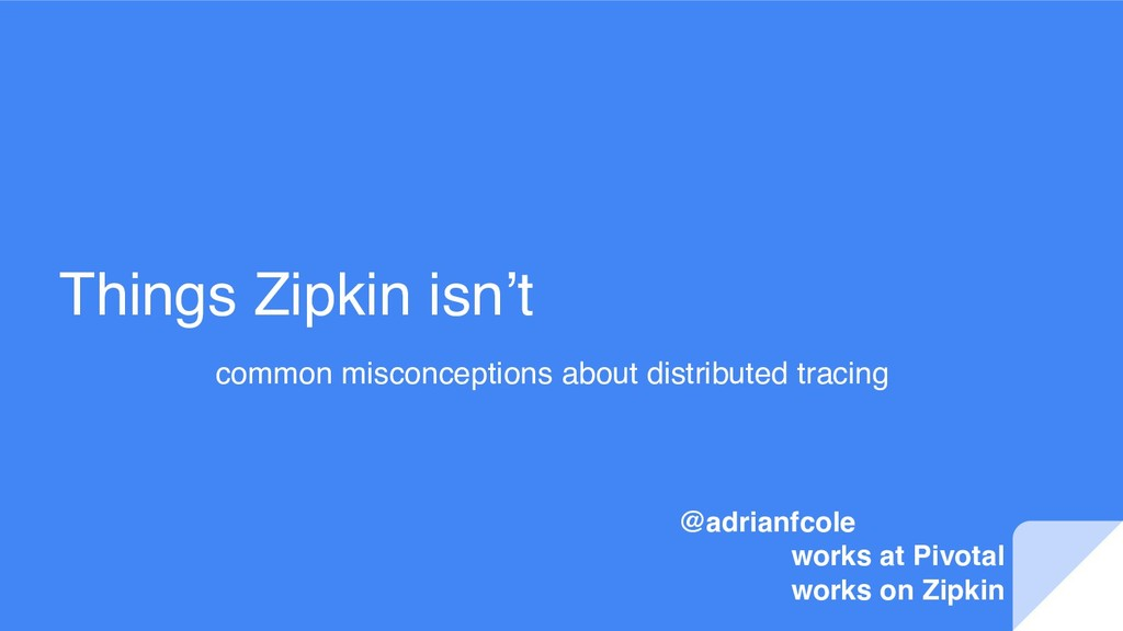 Things Zipkin isn't common misconceptions about...