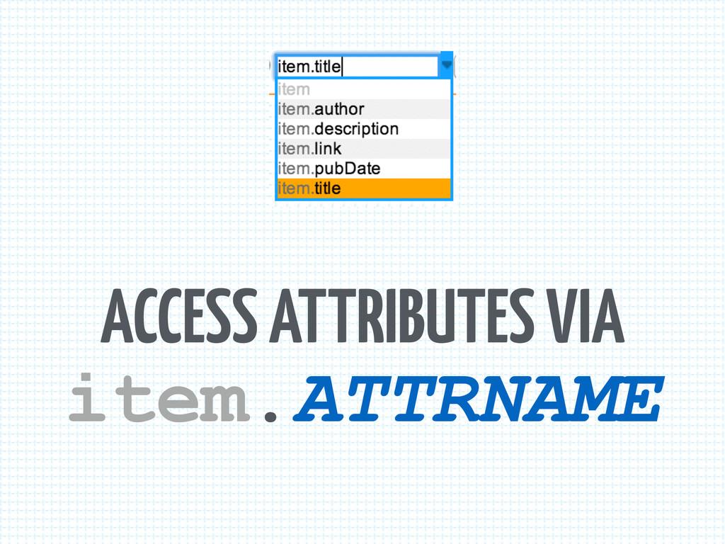 ACCESS ATTRIBUTES VIA item.ATTRNAME