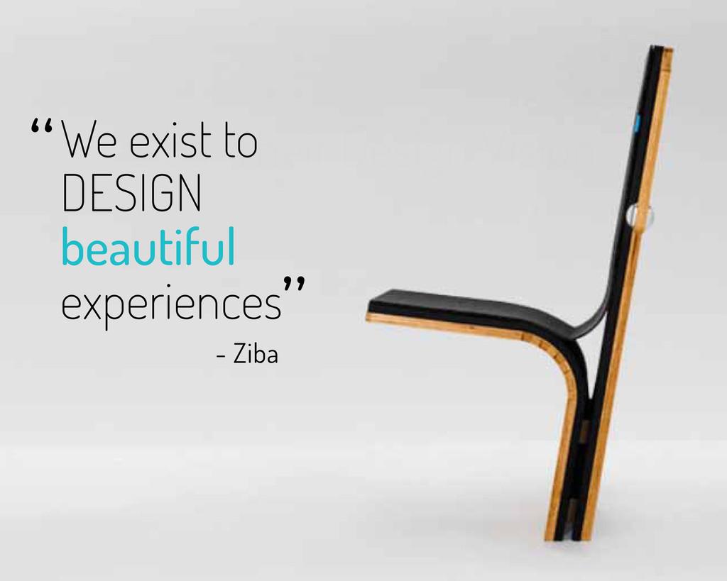 Ziba: Their Design Vision We exist to DESIGN be...