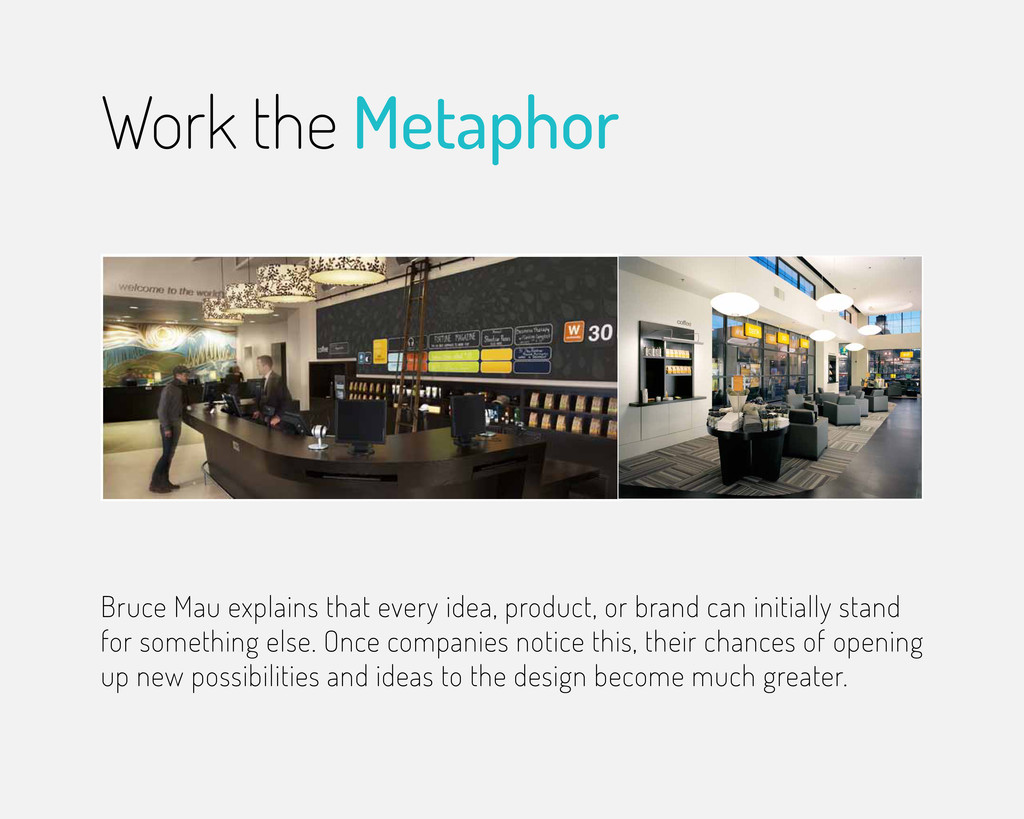 Work the Metaphor Bruce Mau explains that every...