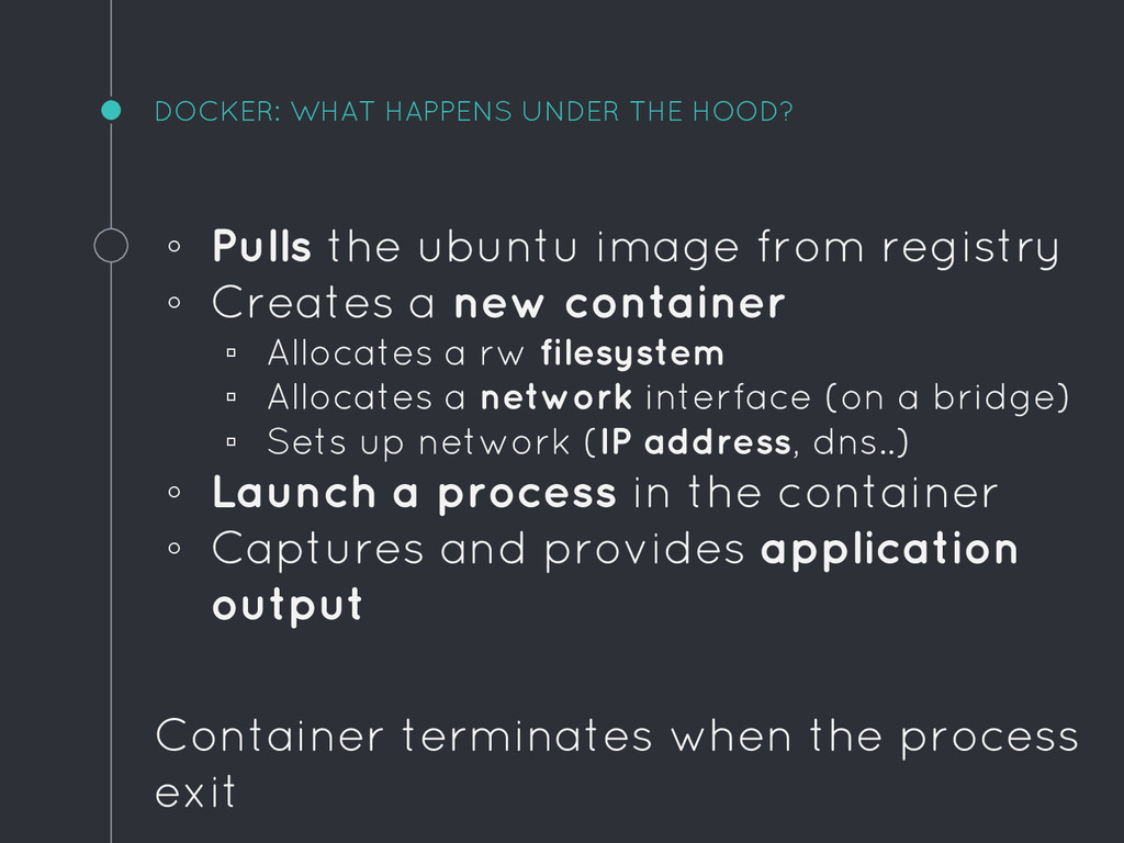 DOCKER: WHAT HAPPENS UNDER THE HOOD? ◦ Pulls th...