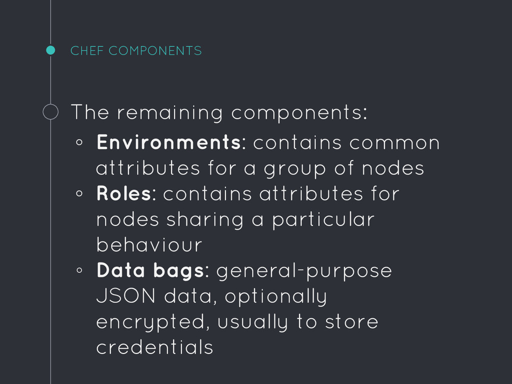 CHEF COMPONENTS The remaining components: ◦ Env...