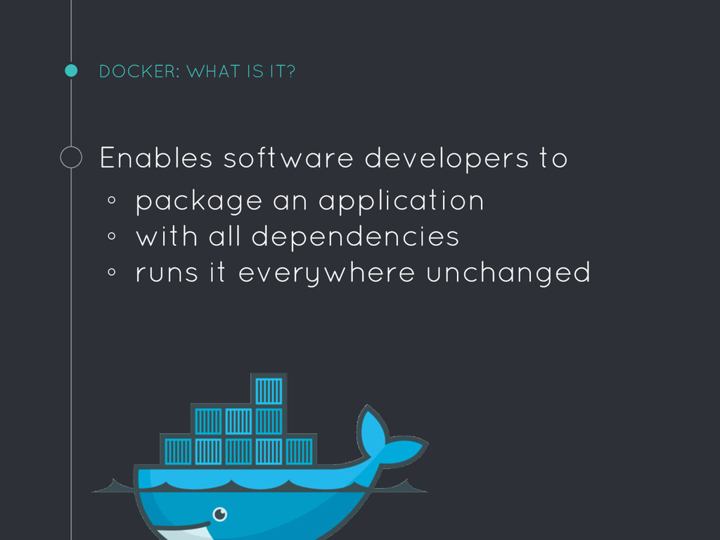 DOCKER: WHAT IS IT? Enables software developers...