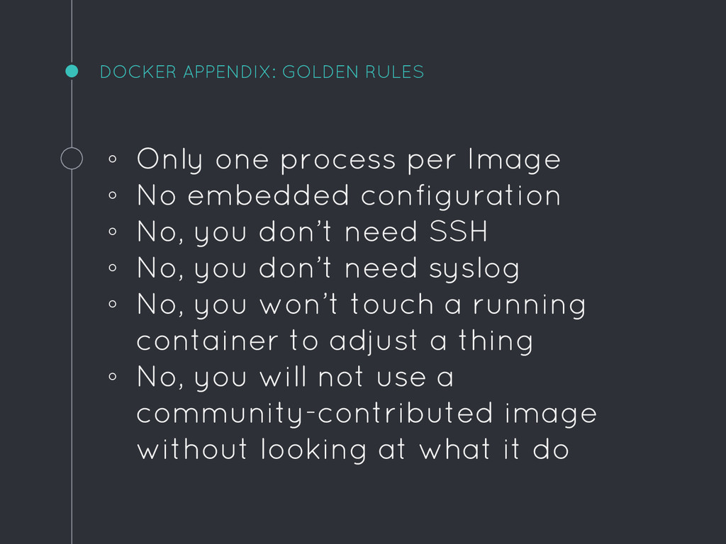 DOCKER APPENDIX: GOLDEN RULES ◦ Only one proces...