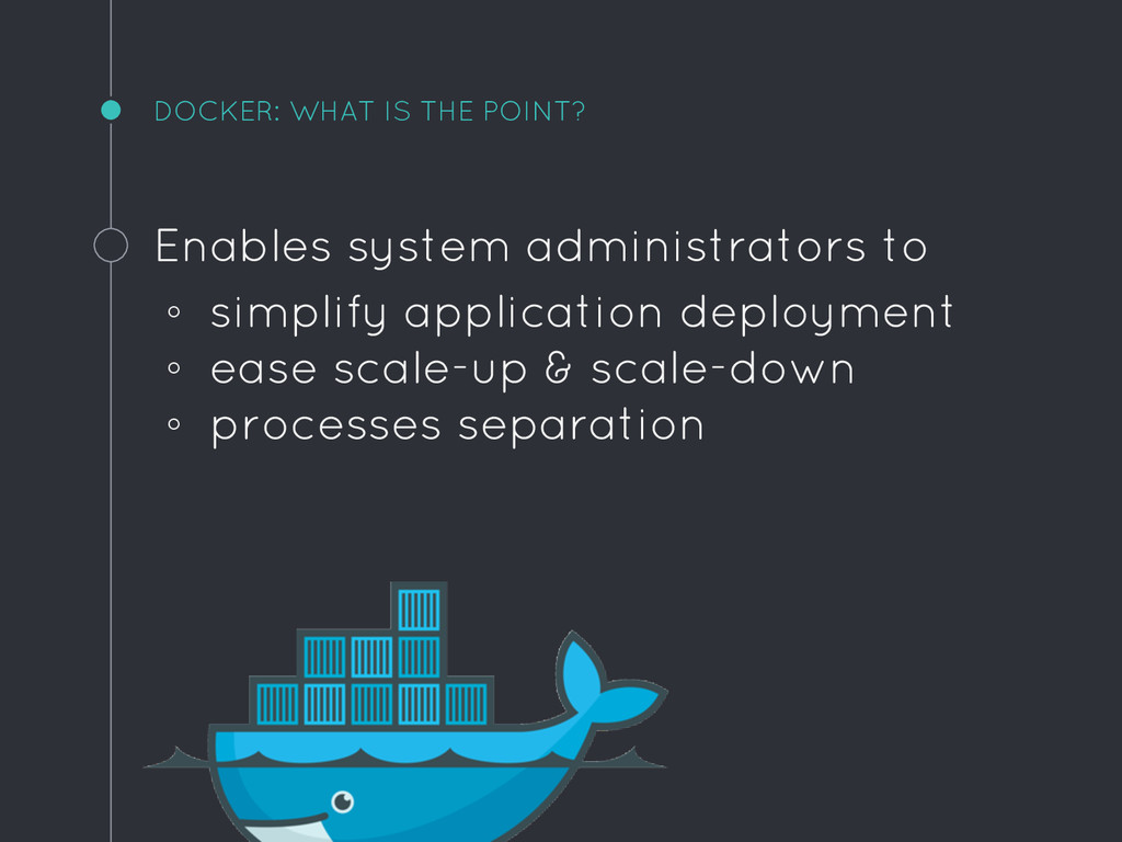 DOCKER: WHAT IS THE POINT? Enables system admin...