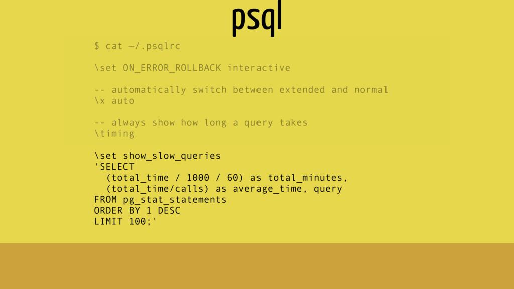 $ cat ~/.psqlrc \set ON_ERROR_ROLLBACK interact...