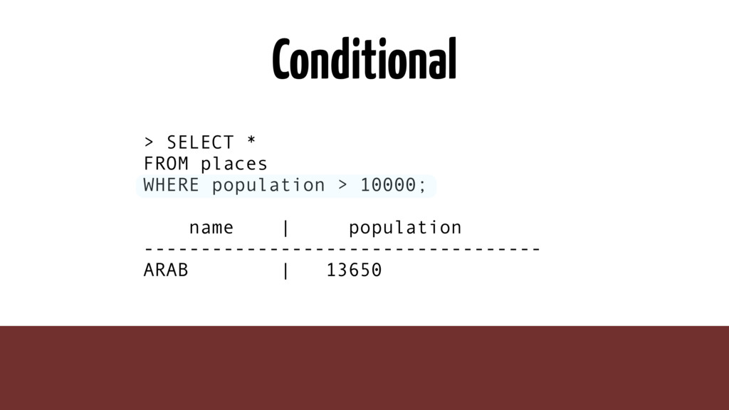 Conditional > SELECT * FROM places WHERE popula...