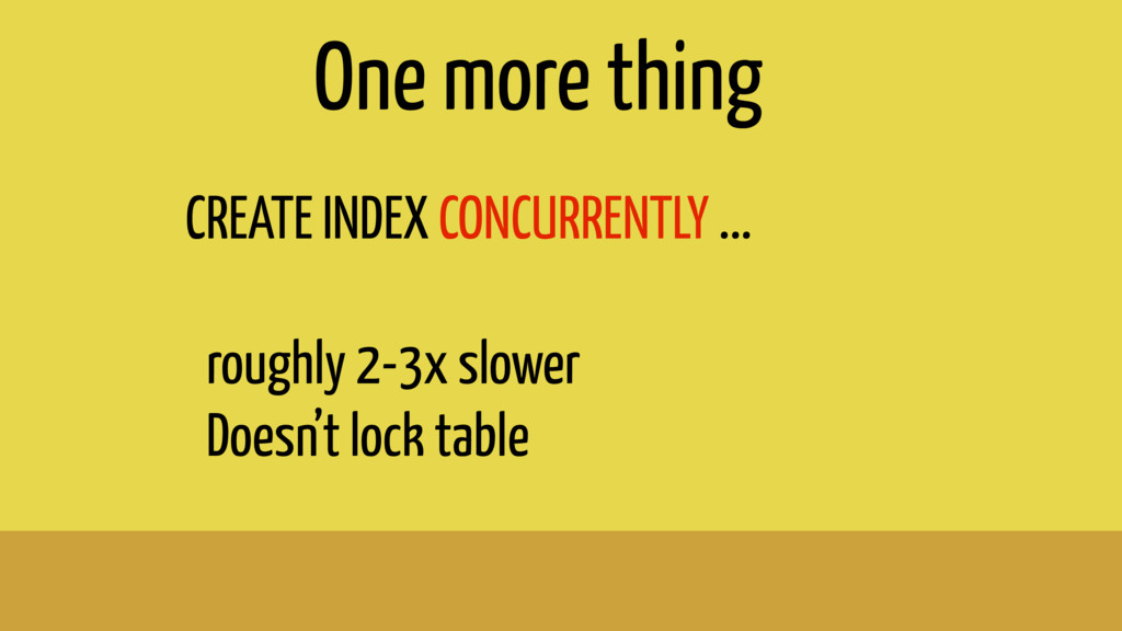 CREATE INDEX CONCURRENTLY ... roughly 2-3x slow...