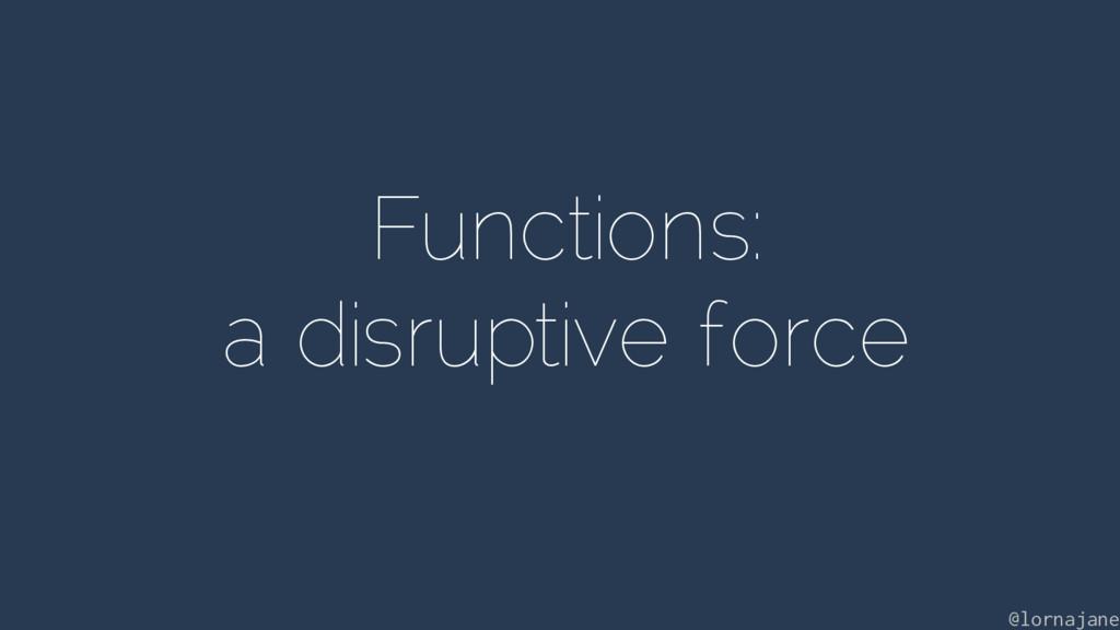 Functions: a disruptive force @lornajane