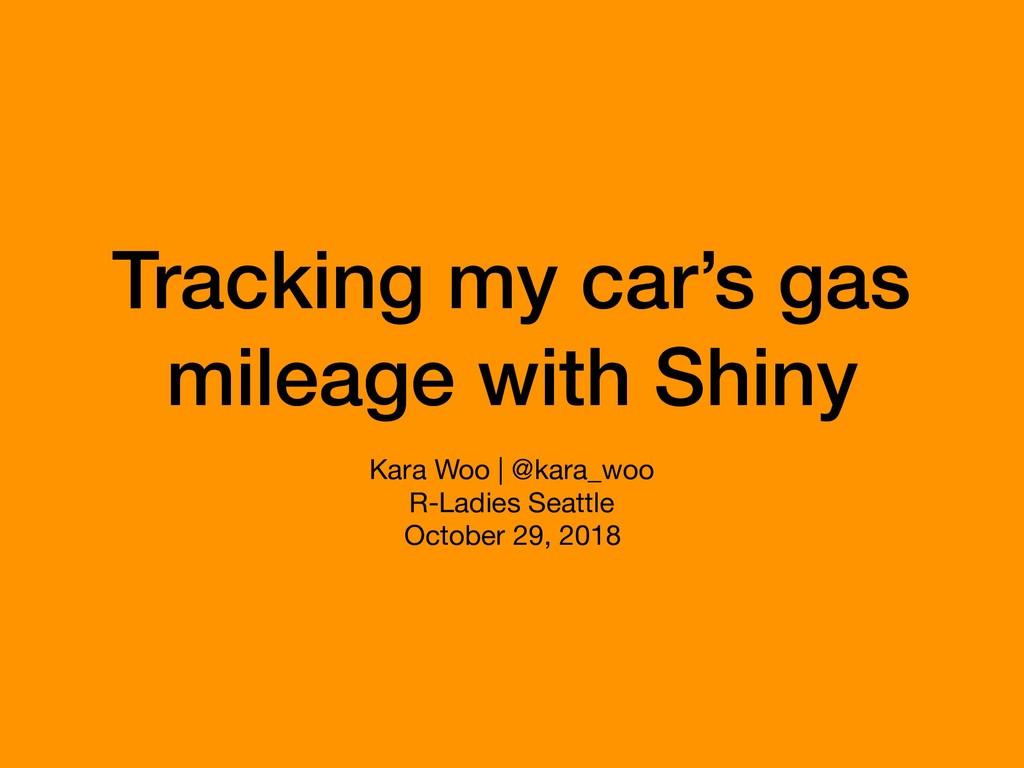 Tracking my car's gas mileage with Shiny Kara W...