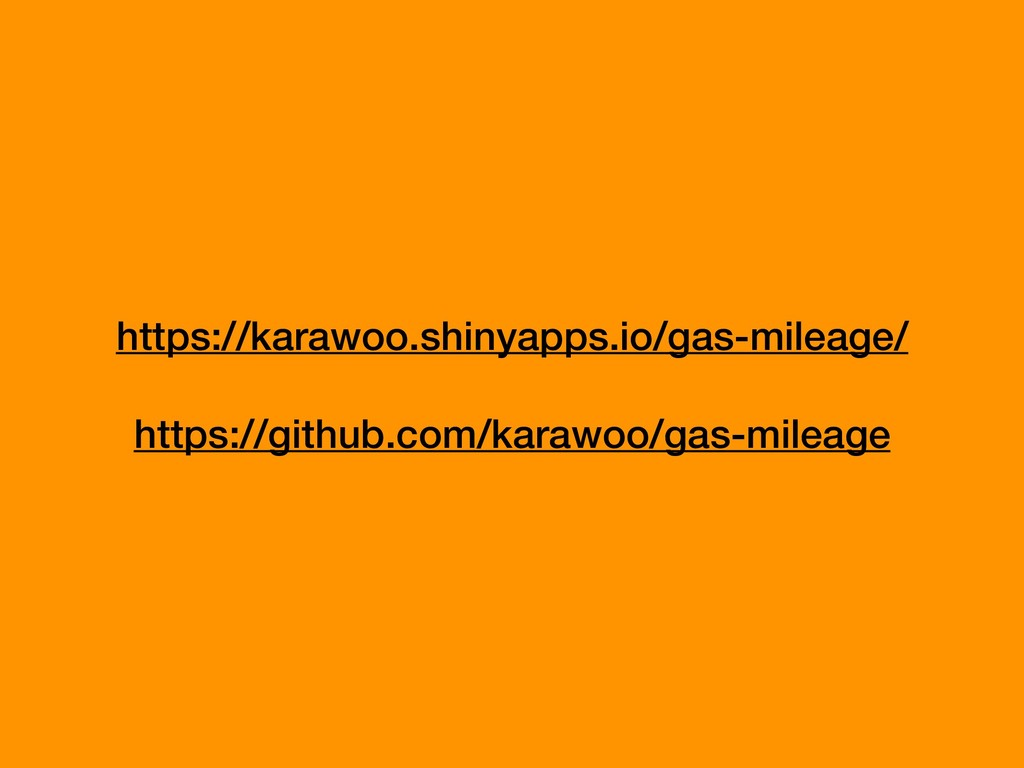 https://karawoo.shinyapps.io/gas-mileage/ https...