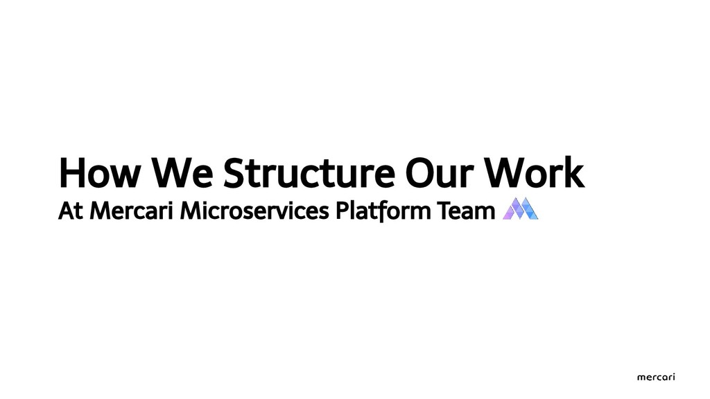 How We Structure Our Work At Mercari Microservi...