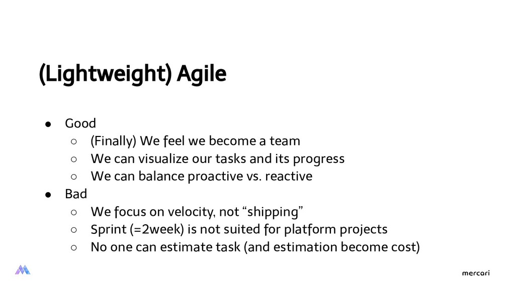(Lightweight) Agile ● Good ○ (Finally) We feel ...