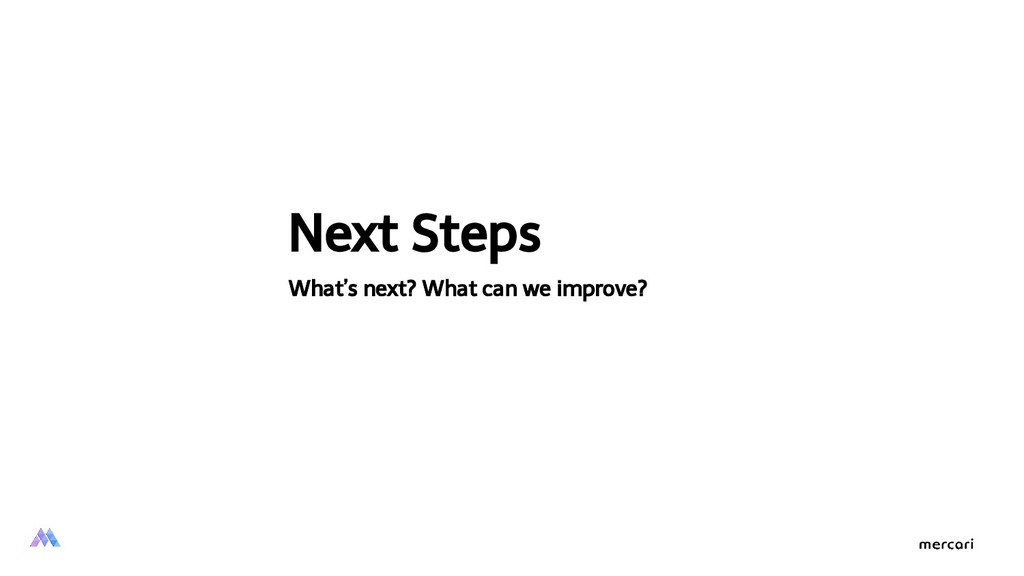 Next Steps What's next? What can we improve?