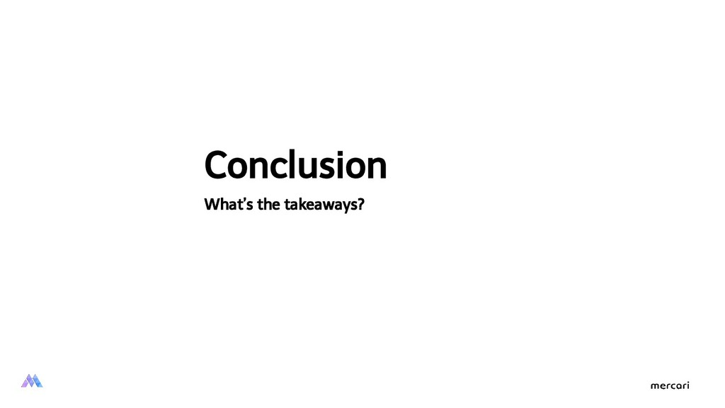 Conclusion What's the takeaways?