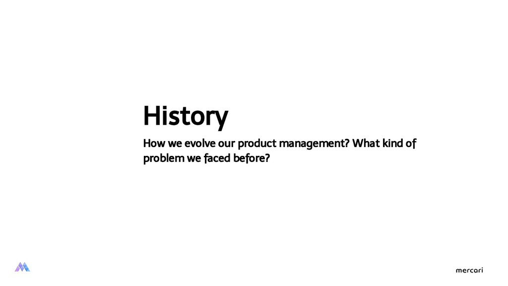 History How we evolve our product management? W...