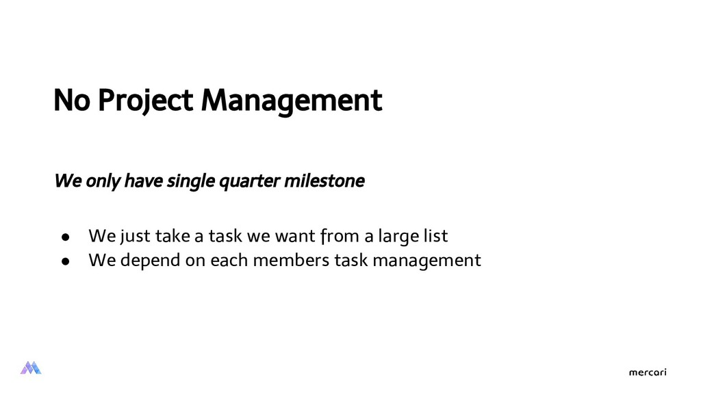 No Project Management We only have single quart...