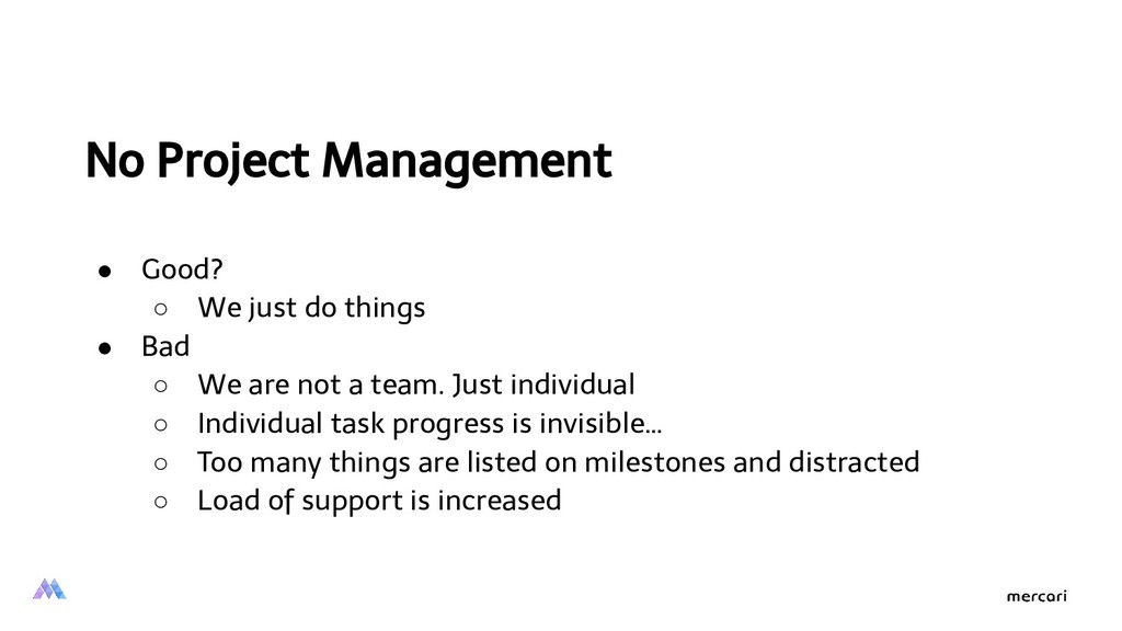 No Project Management ● Good? ○ We just do thin...