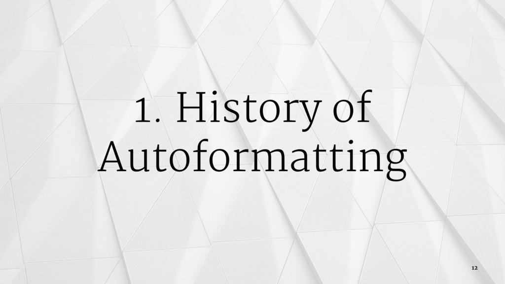1. History of Autoformatting 12